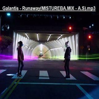 Galantis-Runaway (MISTUREBA.MIX-A.S).mp3