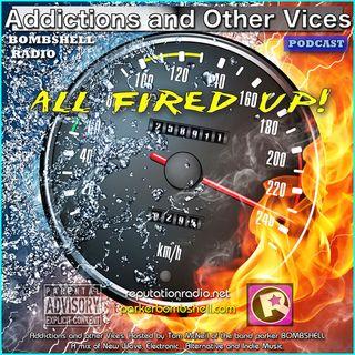 Addictions and Other Vices 89 - All Fired Up