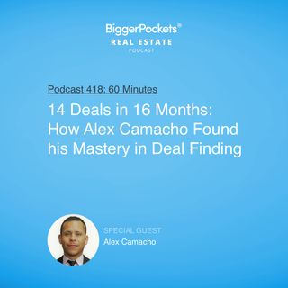 418: 14 Deals in 16 Months: How Alex Camacho Found his Mastery in Deal Finding