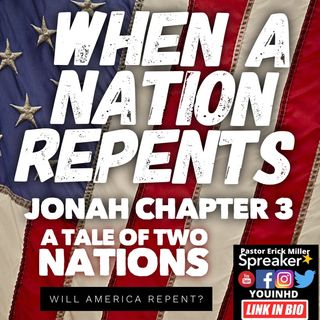 Ep.193 When A Nation Repents: Jonah chapter 3 American Judgement