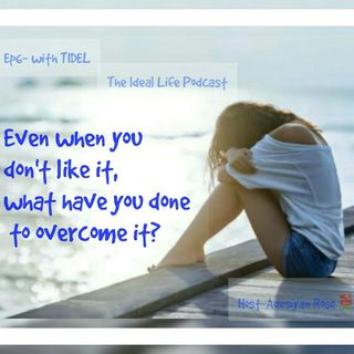 Ep6- Even When You Don't Like It, What Do You Do To Overcome It?
