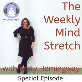 The Weekly Mind Stretch with Betty Hemingway Episode 4 - Special Episode