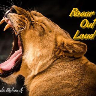 Roaar Out Loud Ep 7