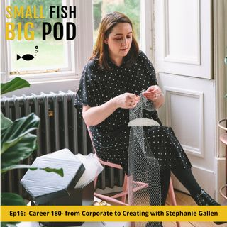 Ep16: Career 180- from Corporate to Creating with Stephanie Gallen