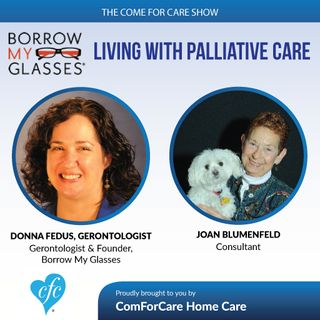 4/4/17: Donna Fedus, Gerontologist with Borrow My Glasses & Joan Blumenfeld, Consultant | Living With Palliative Care | Come For Care Show