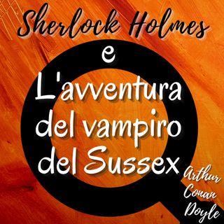 Sherlock Holmes e l'avventura del vampiro del Sussex - Arthur Conan Doyle