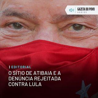 Editorial - O sítio de Atibaia e a denúncia rejeitada contra Lula