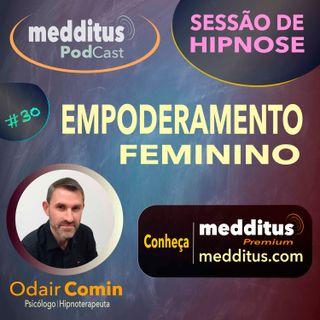 #30 Hipnose para o Empoderamento Feminino | Odair Comin