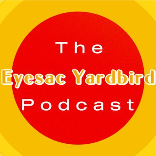 The Eyesac Yardbird Podcast Intro