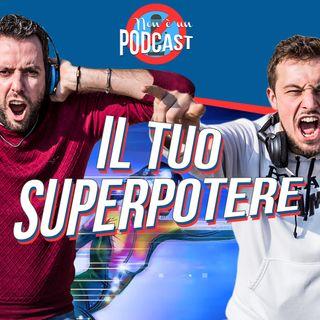 Podcast #05 - IL TUO SUPERPOTERE