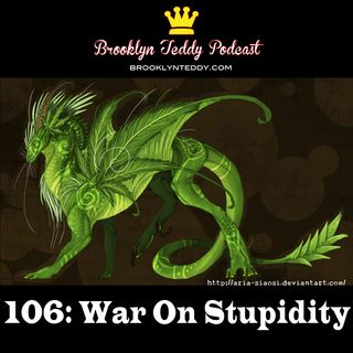 106: War On Stupidity