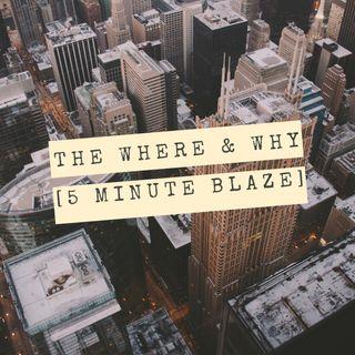 The Where & Why [5 Minute BLAZE]