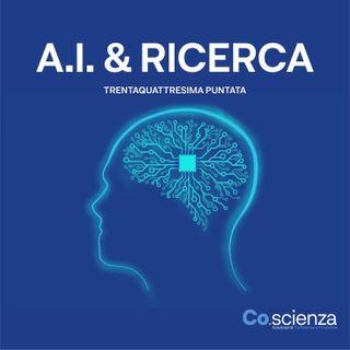 AI & Ricerca (Trentaquattresima Puntata)