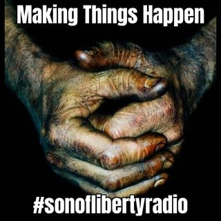 #sonoflibertyradio - Making Things Happen