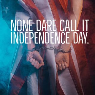 None Dare Call It independence Day