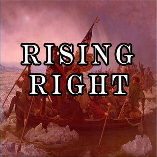 Rising Right #9: Tariffs and Gas and Raids, Oh My!