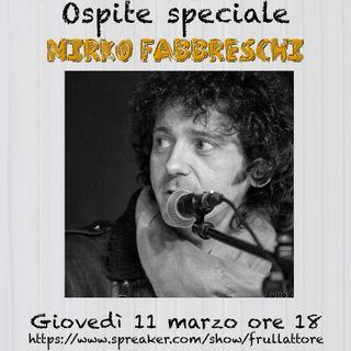 Ep. 3 - Io Mirko Fabbreschi e te!