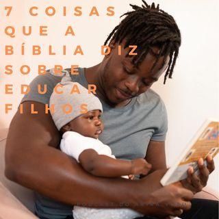 DEVOCIONAL 7 Coisas que a Bíblia diz Sobre Educar Filhos - DIA 1