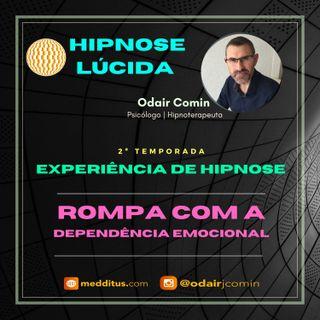 #15 | Experiência de Hipnose para Romper com a Dependência Emocional | Odair Comin