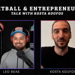 CK Podcast 536: Kosta Koufos gives us his tips on how to be a good Entrepreneur