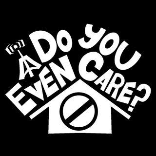 Do You Even Care?