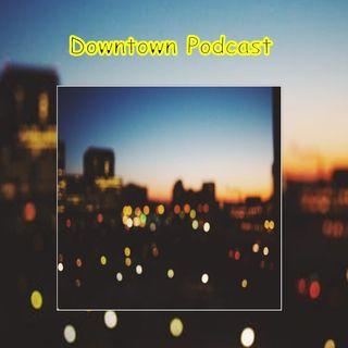 Downtown Podcast Nov 2019