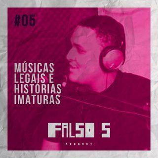 Falso 5 #05 - Músicas que ouvimos e contos de fadas que nunca contamos.
