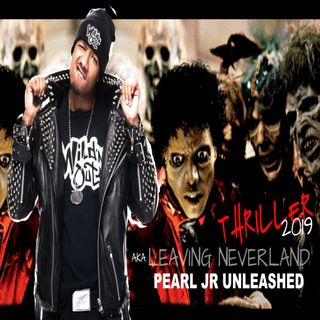 Pearl Jr Unleashed - MORE Leaving Neverland's Salacious Headlines Addressed
