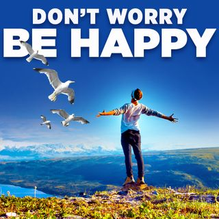 #319 Happiness - Don't Worry, Be Happy