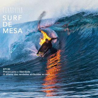 130 - Preconceito x liberdade | O dilema das verdades atribuídas ao surf