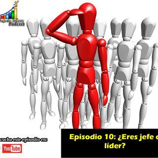 Episodio 10 - ¿Eres jefe o líder?