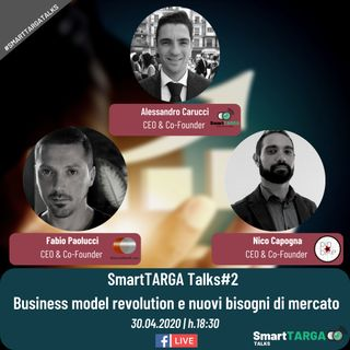 SmartTARGA Talks#2 | Business Model Revolution e nuovi bisogni di mercato