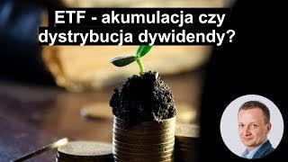 #26 | Akumulacja czy dystrybucja dywidendy - jak wybrać ETF?