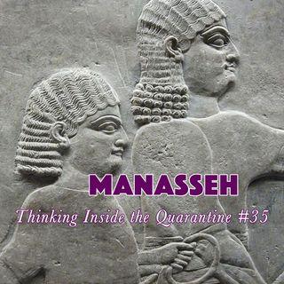 Manasseh (Thinking Inside the Quarantine #35)