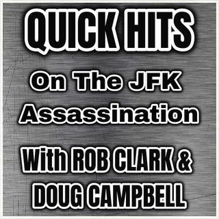 QUICK HITS #12~JFK Assassination Research With Rob Clark & Doug Campbell: July 10, 2020, with Alan Dale.
