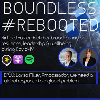 Boundless #Rebooted Mini-Series EP20: Larisa Miller, Ambassador; we need a global response to a global problem