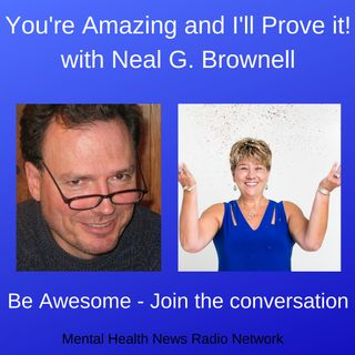 You're Amazing and I'll Prove It with Neal G. Brownell
