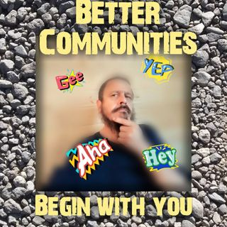 Better Communities Begin With You