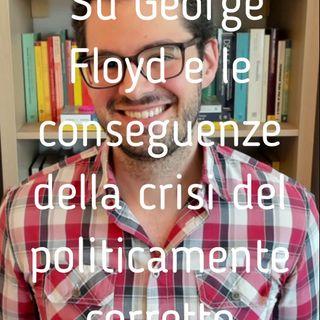 Su George Floyd e le conseguenze della crisi del politicamente corretto -  Valerio Celletti