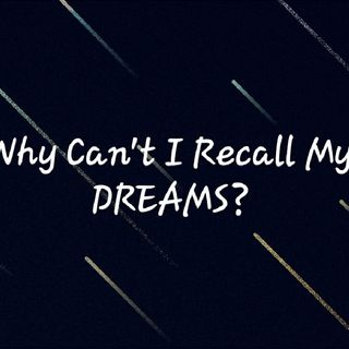 Why Can't I Recall My DREAMS?