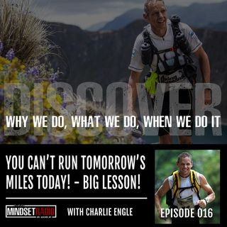 You can't run tomorrow's miles today... lessons from Charlie Engle in his history of running across the Sahara Desert
