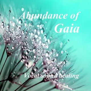 Abundance of Gaia - Vocal sound healing