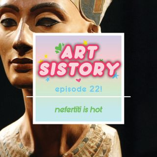 Ep 22: Nefertiti is Hot