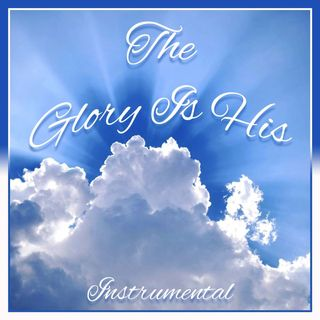 The Glory Is His (Instrumental)