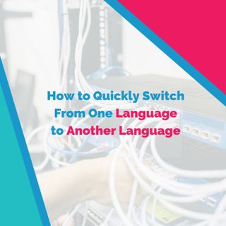 How To Quickly Switch From One Language To Another Language