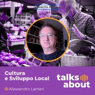Episodio 42 - Cultura e Sviluppo Locale: massimizzare l'Impatto! - Alessandro Lanteri