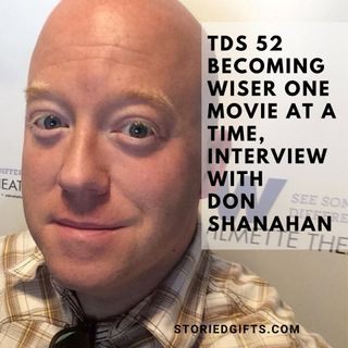 TDS 52 Becoming Wiser One Movie At A Time, Interview Don Shanahan