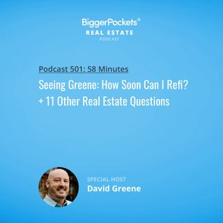 501: Seeing Greene: How Soon Can I Refi? + 11 Other Real Estate Questions