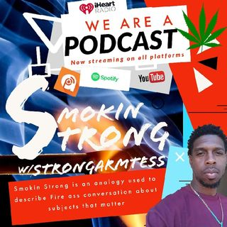"Episode 11 - ""SMOKIN STRONG W/ STRONGARM"""