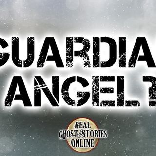 Guardian Angel | Haunted, Paranormal, Supernatural